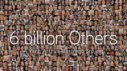 6 billion Others | A Yann Arthus-Bertrand project